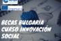 Becas Bulgaria para curso sobre innovación y emprendizaje social