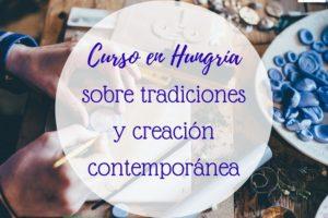 Curso en Hungría sobre tradiciones y creación contemporánea